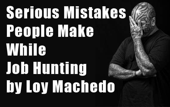 Serious Mistakes People Make While Job Hunting by Loy Machedo