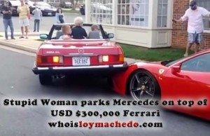 Stupid Woman parks Mercedes on top of USD $300,000 Ferrari