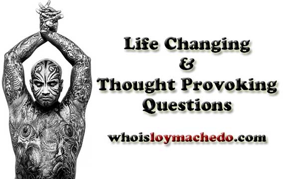Life Changing & Thought Provoking Questions