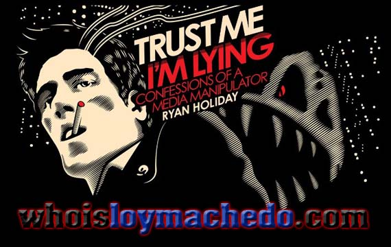 Trust Me, I'm Lying (Confessions of a Media Manipulator) by Ryan Holiday – Loy Machedo's Book Review