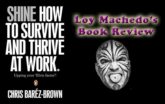 Shine How To Survive And Thrive At Work by Chris Barez Brown – Book Review by Loy Machedo