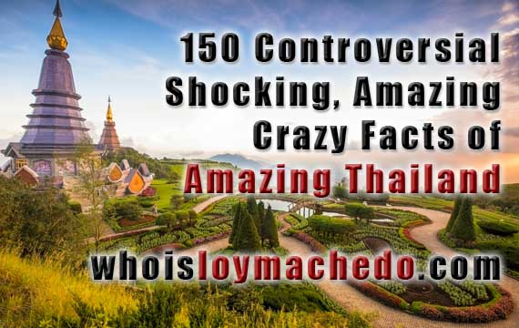 150 Controversial, Shocking, Amazing & Crazy Facts of Thailand Compiled by Loy Machedo