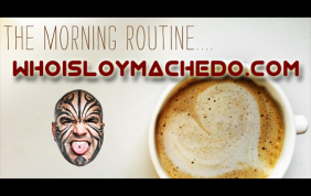 Morning Routine – Thoughts by Loy Machedo (16th August 2017)