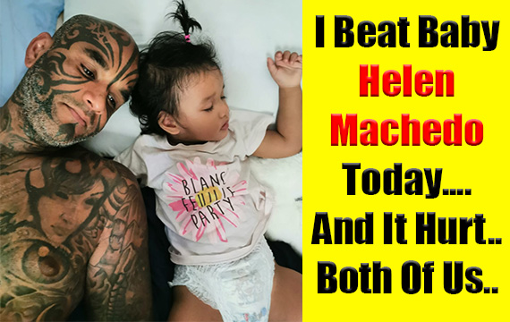 I Beat My Little Baby Helen Machedo Today….And It Hurt…Both Of Us